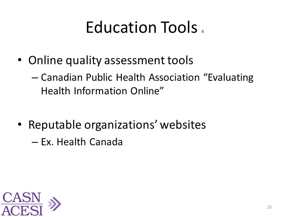 Education Tools 4 Online quality assessment tools – Canadian Public Health Association Evaluating Health Information Online Reputable organizations' websites – Ex.