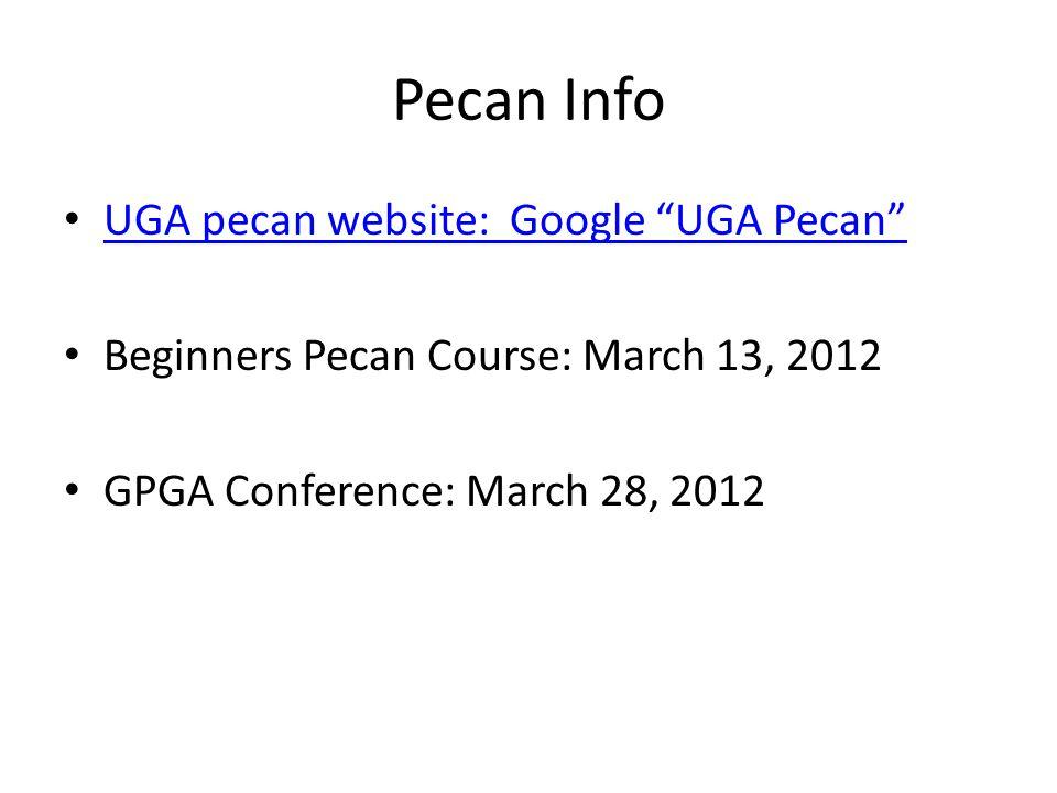 Pecan Info UGA pecan website: Google UGA Pecan Beginners Pecan Course: March 13, 2012 GPGA Conference: March 28, 2012