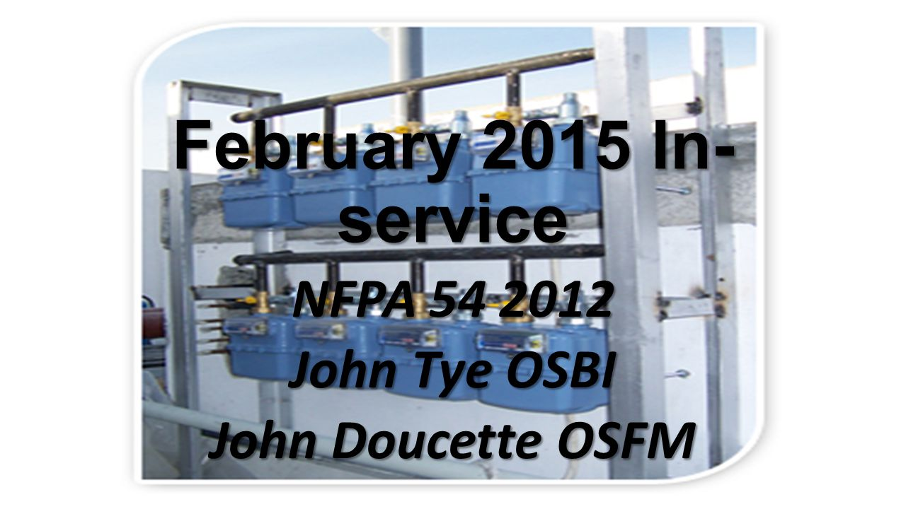 February 2015 In- service NFPA 54 2012 John Tye OSBI John Doucette OSFM