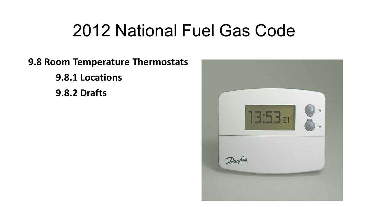 2012 National Fuel Gas Code 9.8 Room Temperature Thermostats 9.8.1 Locations 9.8.2 Drafts