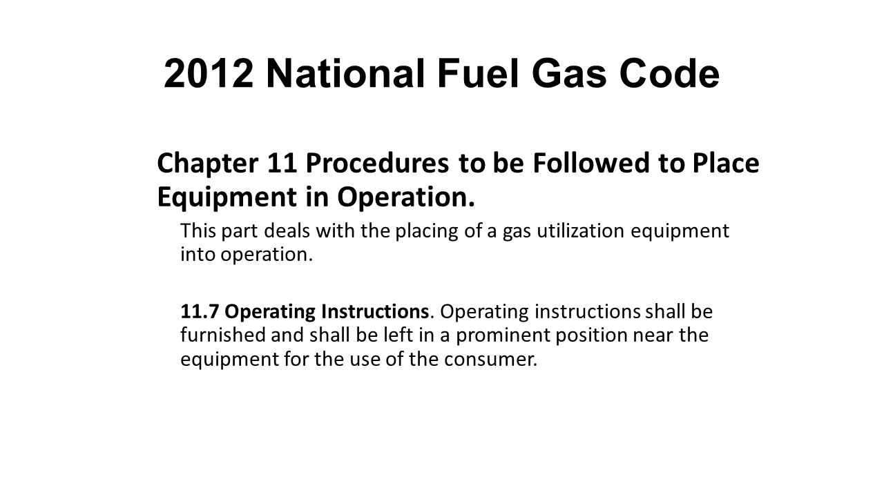 2012 National Fuel Gas Code Chapter 11 Procedures to be Followed to Place Equipment in Operation.