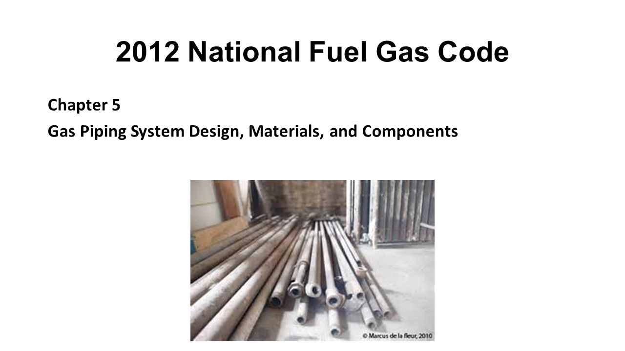2012 National Fuel Gas Code Chapter 5 Gas Piping System Design, Materials, and Components
