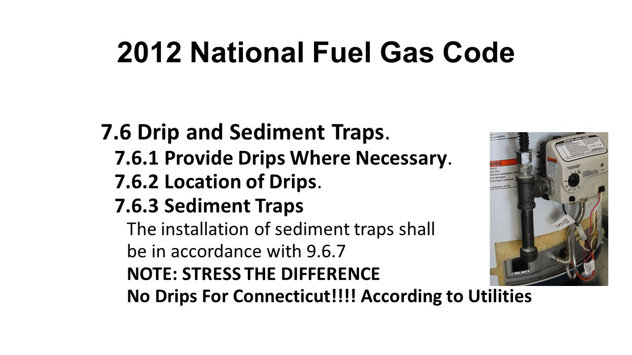 2012 National Fuel Gas Code 7.6 Drip and Sediment Traps.
