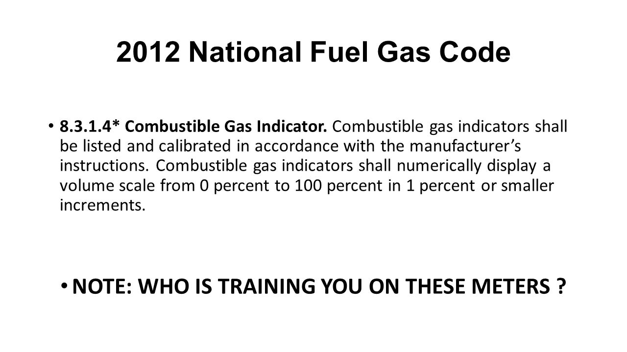 2012 National Fuel Gas Code 8.3.1.4* Combustible Gas Indicator.