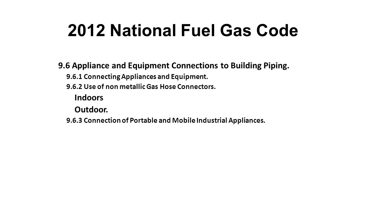 2012 National Fuel Gas Code 9.6 Appliance and Equipment Connections to Building Piping.