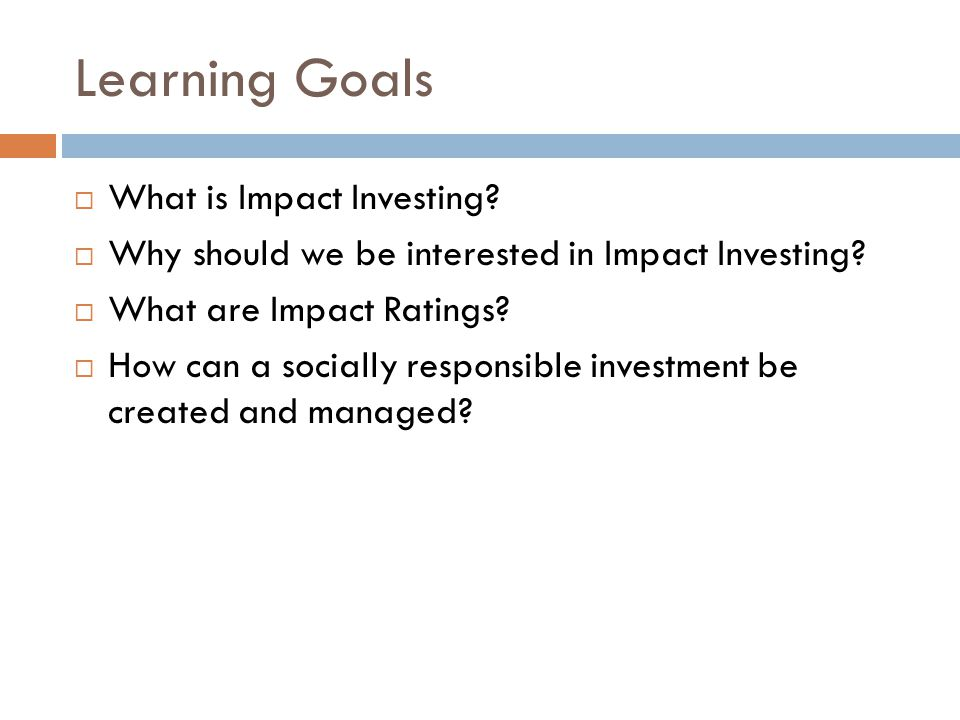 Why Impact Investing  There are positive and negative externalities that need to be internalized in some fashion.