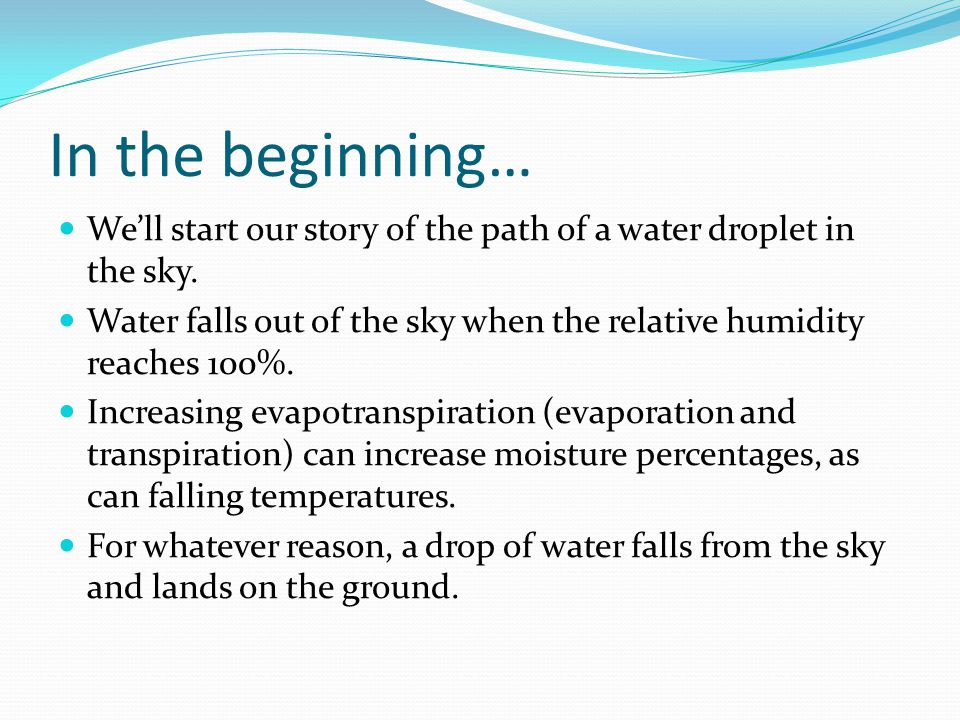 In the beginning… We'll start our story of the path of a water droplet in the sky.