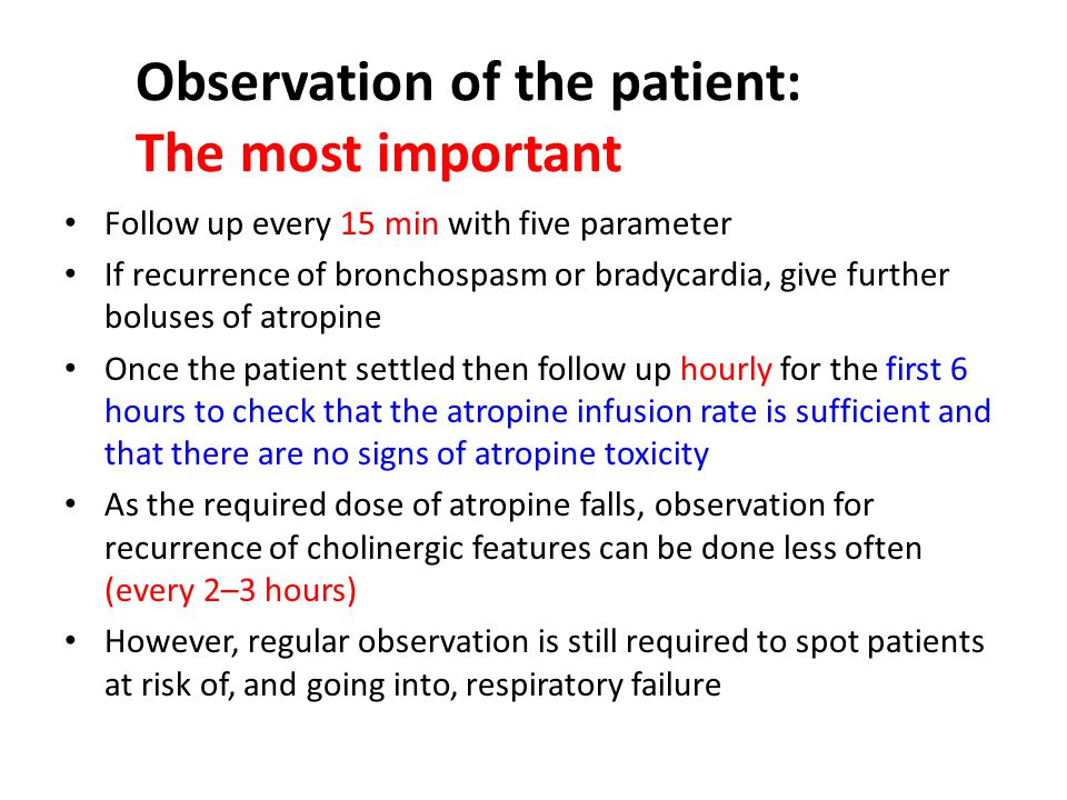 Atropine treatment after atropinization Once atropinized set up an infusion using one of the two IV cannulae In the infusion, give 10–20% of the total atropine that was required to load the patient every hour