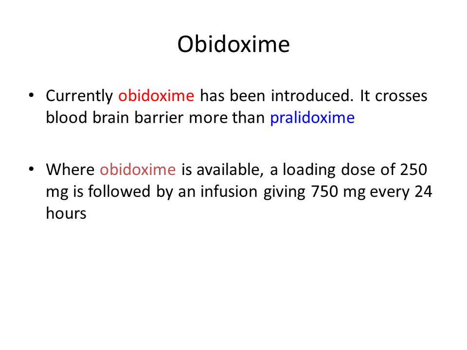 Dosage regimen of pralidoxime Loading dose 30 mg/kg of pralidoxime over 10–20 min, followed by continuous infusion of 8–10 mg/kg per hour until clinical recovery (12 hours after stopping administration of atropine or once butyrylcholinesterase is noted to increase)