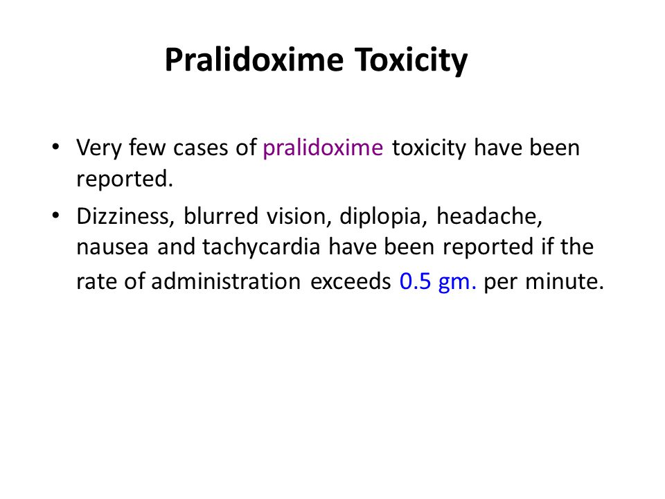Side effect of pralidoxime Mild biochemical signs of liver toxicity. Too rapid administration will result in vomiting, tachycardia and hypertension (e