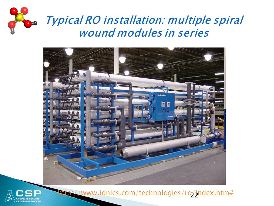 22 http://www.ionics.com/technologies/ro/index.htm# Typical RO installation: multiple spiral wound modules in series