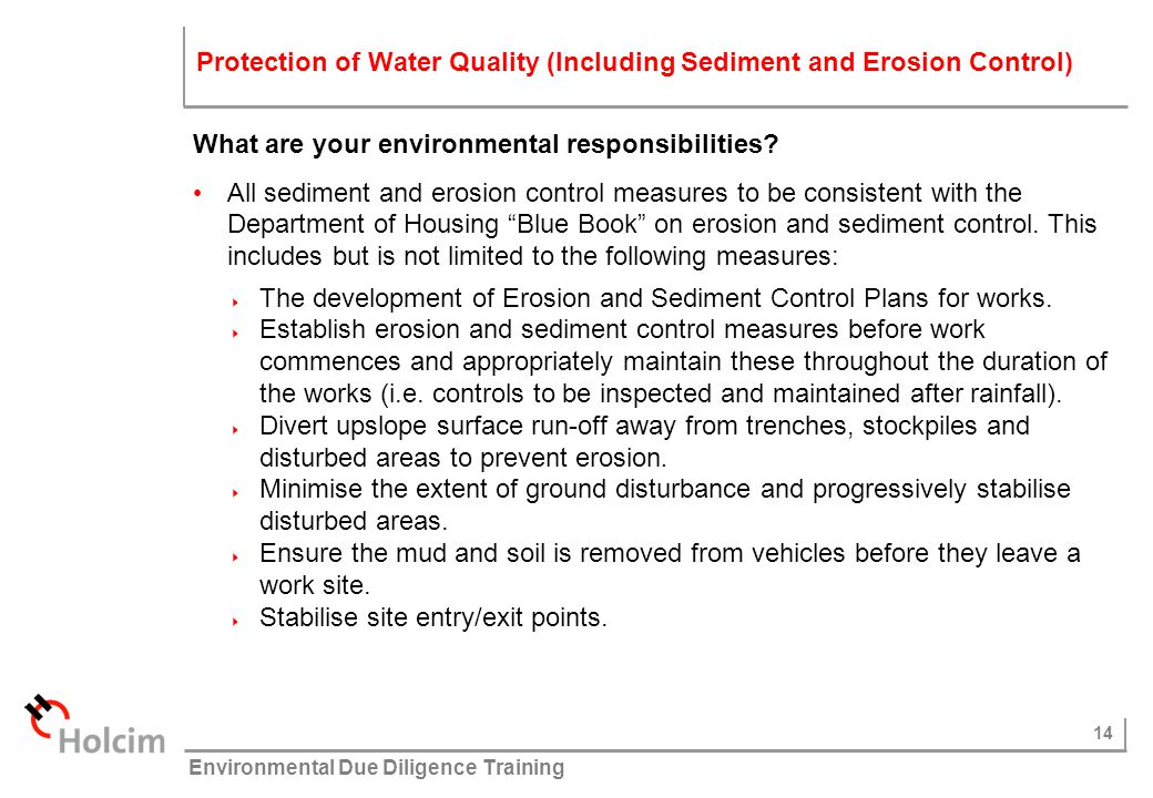 14 © Holcim (Australia) Pty Ltd Environmental Due Diligence Training What are your environmental responsibilities? All sediment and erosion control me