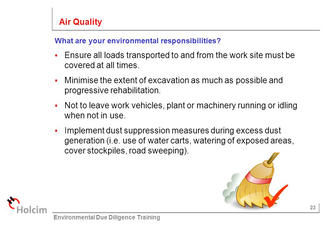 23 © Holcim (Australia) Pty Ltd Environmental Due Diligence Training What are your environmental responsibilities? Ensure all loads transported to and