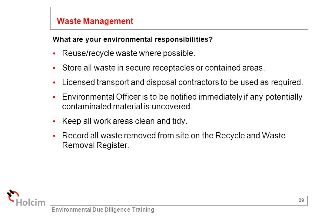 29 © Holcim (Australia) Pty Ltd Environmental Due Diligence Training What are your environmental responsibilities? Reuse/recycle waste where possible.