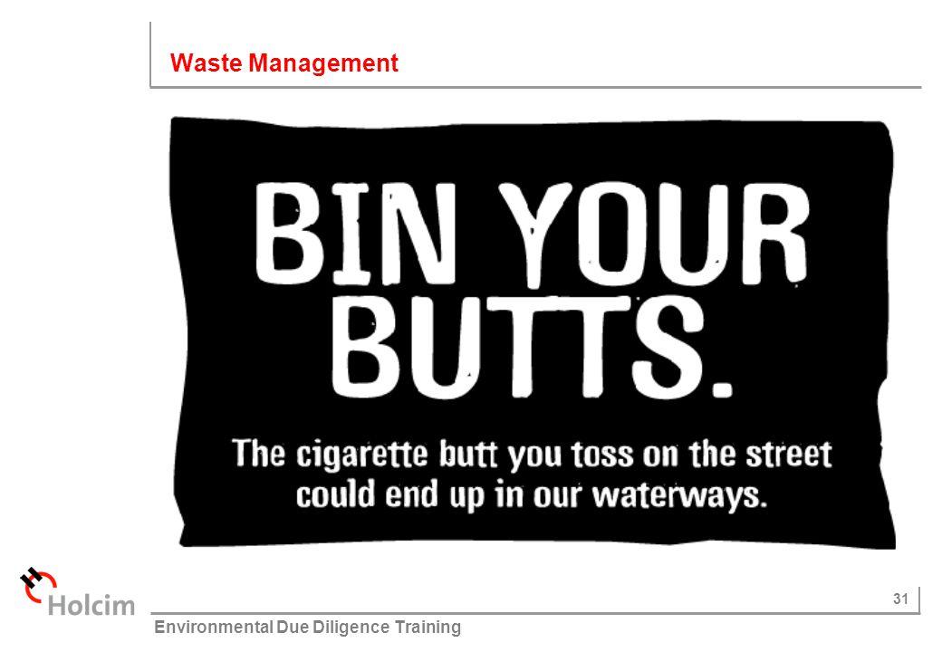 31 © Holcim (Australia) Pty Ltd Environmental Due Diligence Training Waste Management