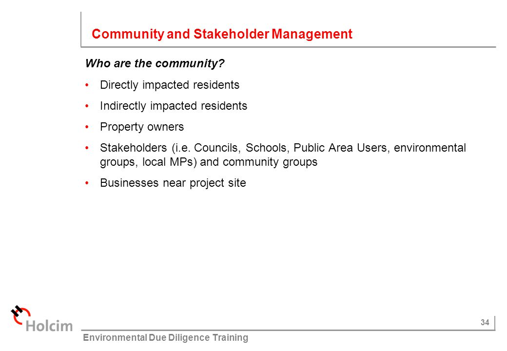 34 © Holcim (Australia) Pty Ltd Environmental Due Diligence Training Who are the community? Directly impacted residents Indirectly impacted residents