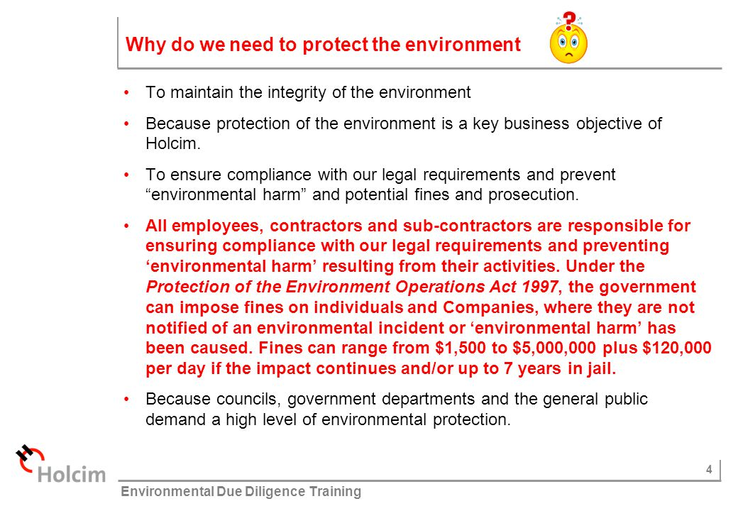 5 © Holcim (Australia) Pty Ltd Environmental Due Diligence Training Holcim's Environmental Policy The policy describes an approach to environment and community management that must be followed.