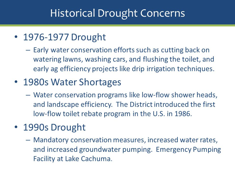 1976-1977 Drought – Early water conservation efforts such as cutting back on watering lawns, washing cars, and flushing the toilet, and early ag effic