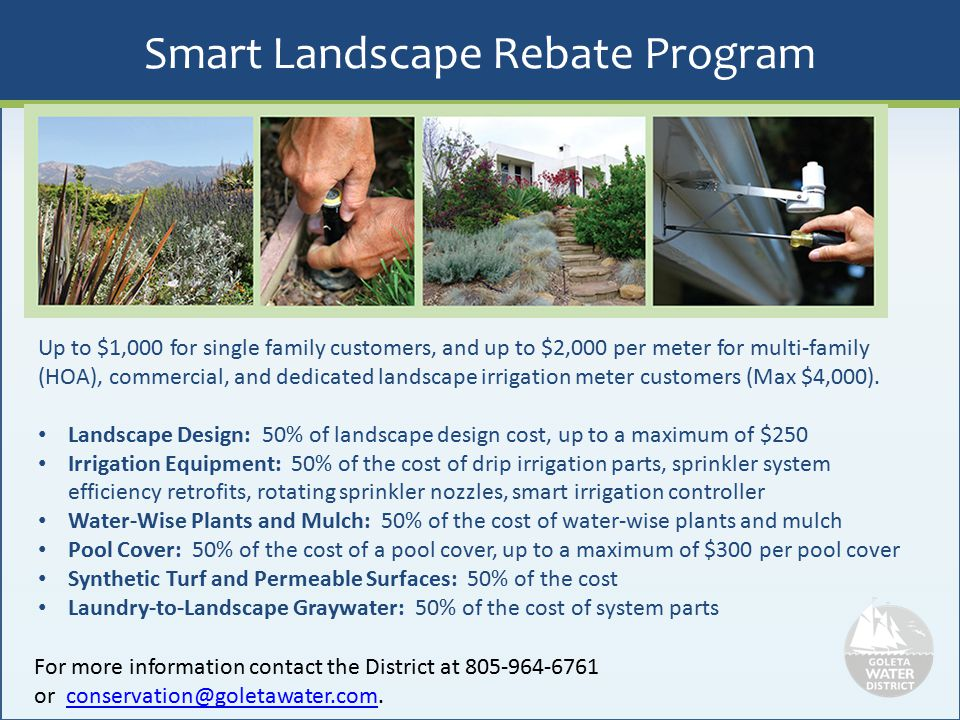 Smart Landscape Rebate Program Up to $1,000 for single family customers, and up to $2,000 per meter for multi-family (HOA), commercial, and dedicated