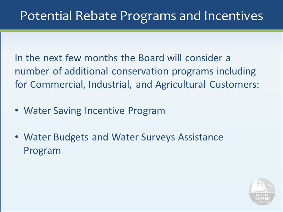 Potential Rebate Programs and Incentives In the next few months the Board will consider a number of additional conservation programs including for Com