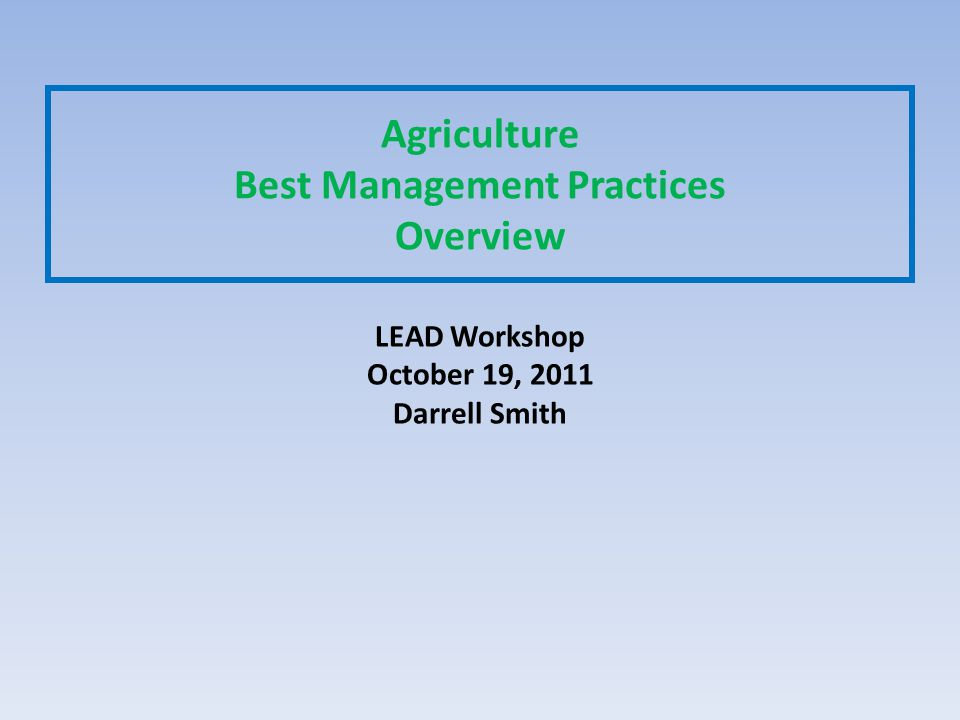 Agriculture Best Management Practices Overview LEAD Workshop October 19, 2011 Darrell Smith
