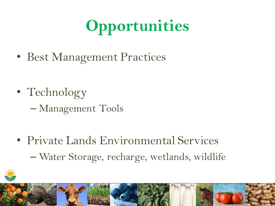 Opportunities Best Management Practices Technology – Management Tools Private Lands Environmental Services – Water Storage, recharge, wetlands, wildlife