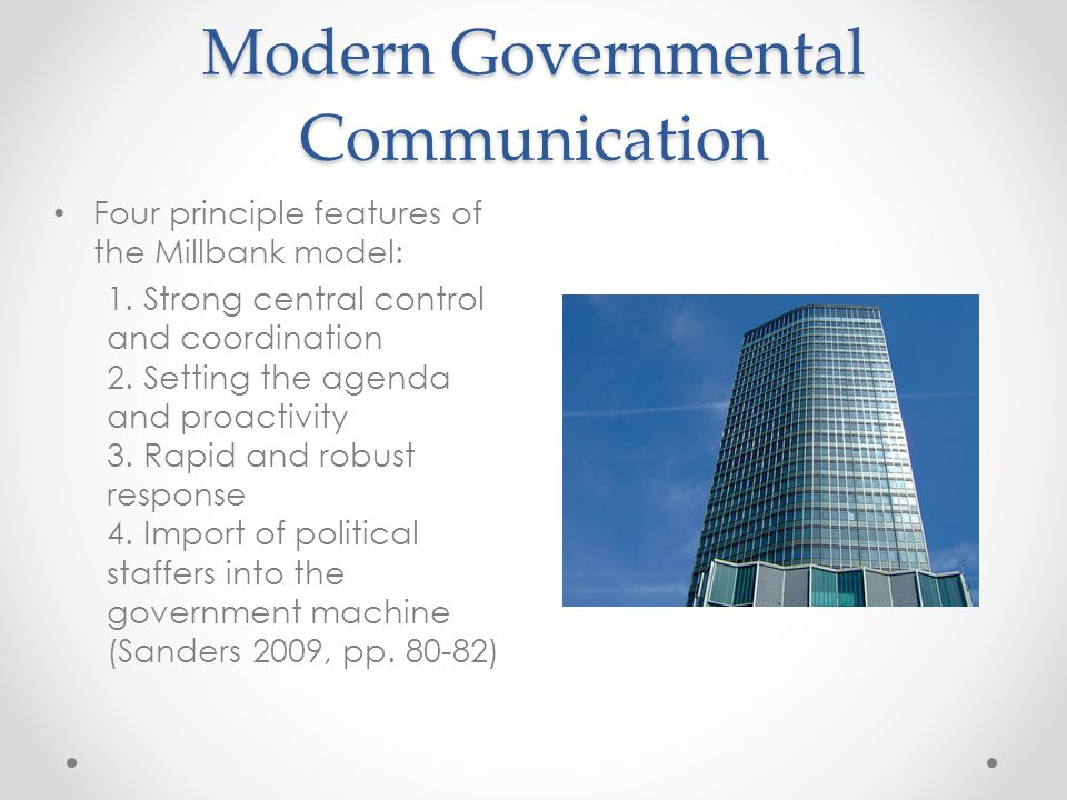 Modern Governmental Communication Four principle features of the Millbank model: 1.