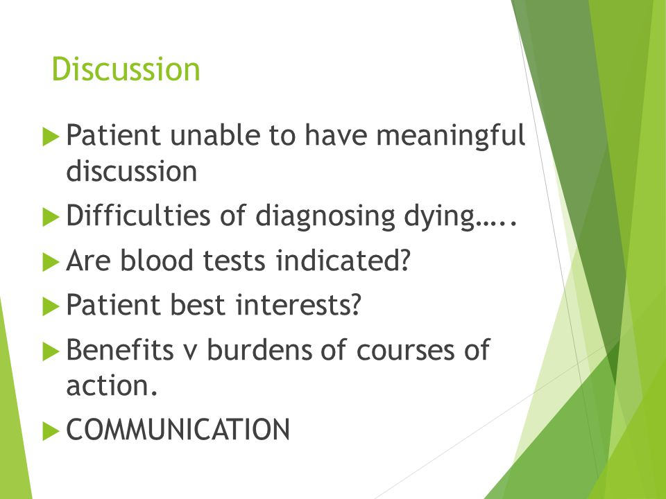 Discussion  Patient unable to have meaningful discussion  Difficulties of diagnosing dying…..