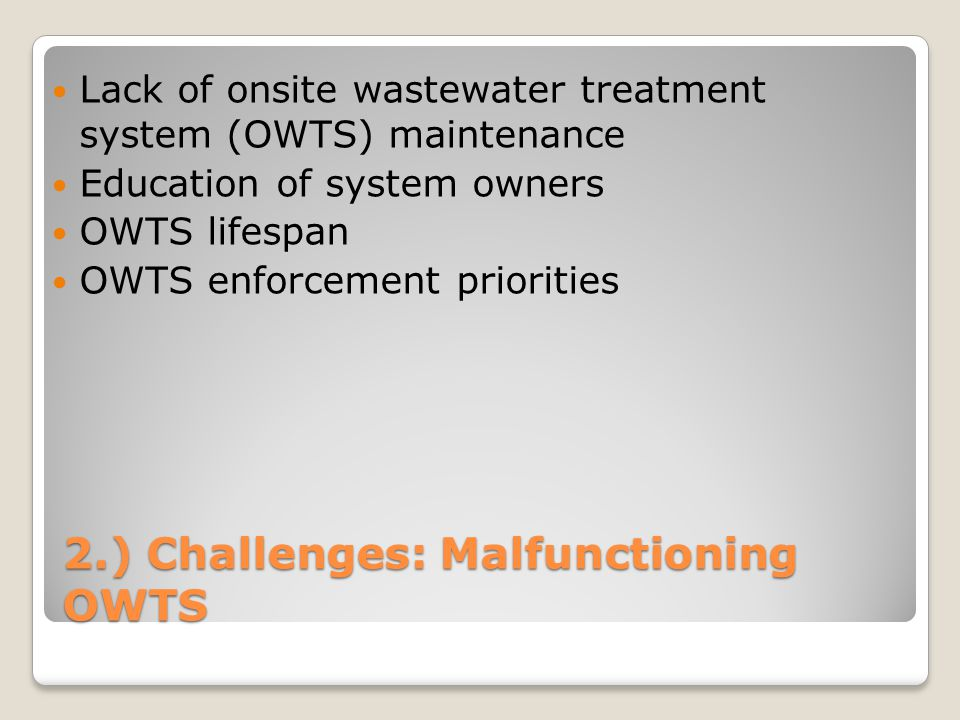 2.) Challenges: Malfunctioning OWTS Lack of onsite wastewater treatment system (OWTS) maintenance Education of system owners OWTS lifespan OWTS enforc