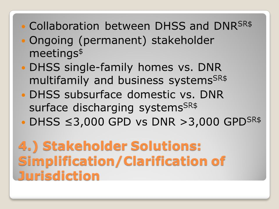 4.) Stakeholder Solutions: Simplification/Clarification of Jurisdiction Collaboration between DHSS and DNR SR$ Ongoing (permanent) stakeholder meeting
