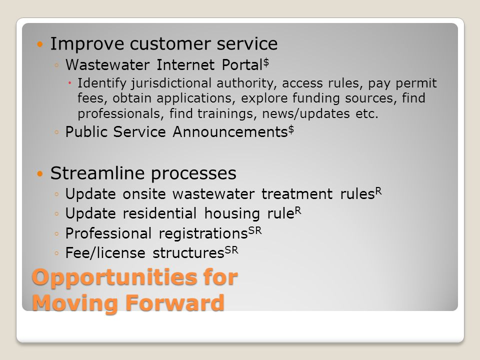 Opportunities for Moving Forward Improve customer service ◦Wastewater Internet Portal $  Identify jurisdictional authority, access rules, pay permit