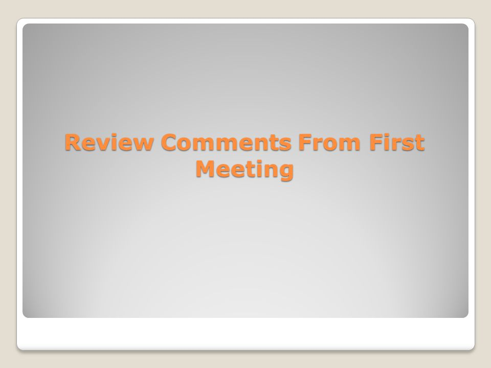 Review Comments From First Meeting