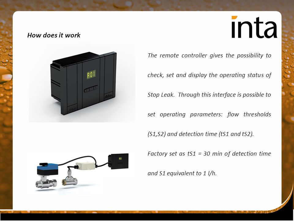 How does it work The remote controller gives the possibility to check, set and display the operating status of Stop Leak.