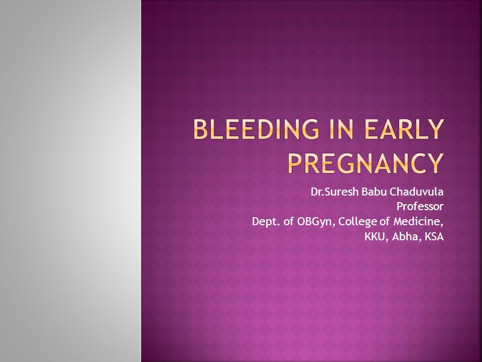  1] Abortion  2] Ectopic Pregnancy  3] Hydatidiform mole  4] Implantation bleeding  5] Local causes – Erosion, Polyp, Varicose veins rupture, Cervical malignancy