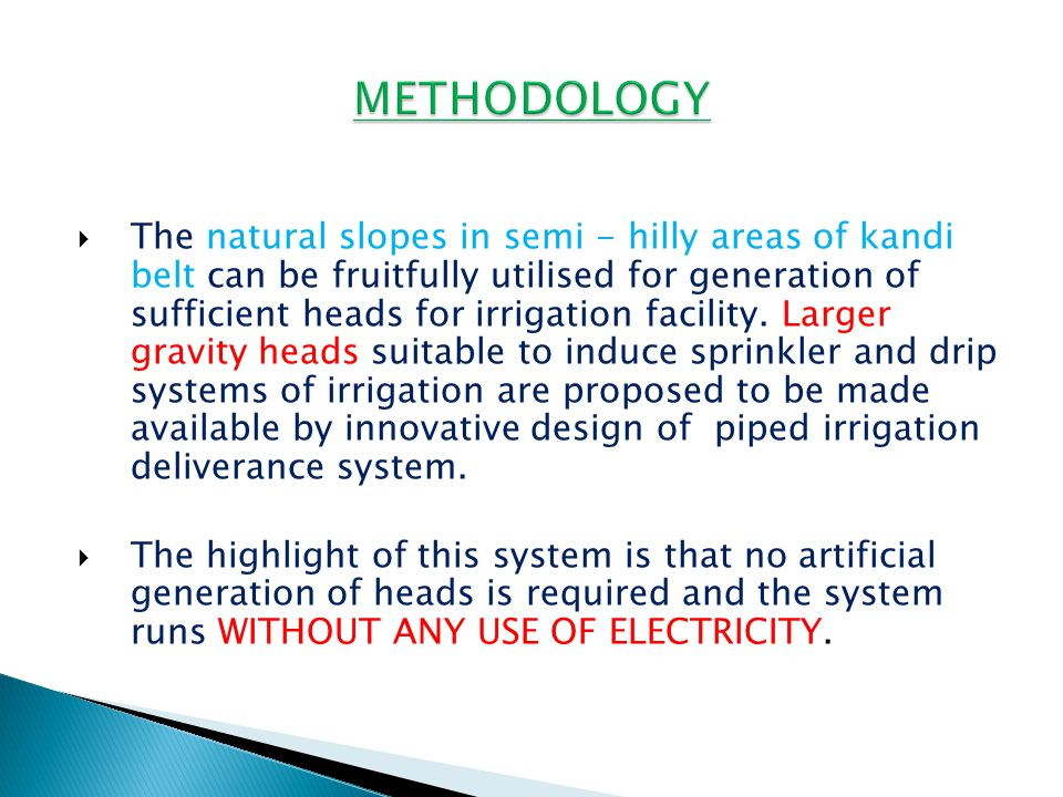  The natural slopes in semi - hilly areas of kandi belt can be fruitfully utilised for generation of sufficient heads for irrigation facility. Larger