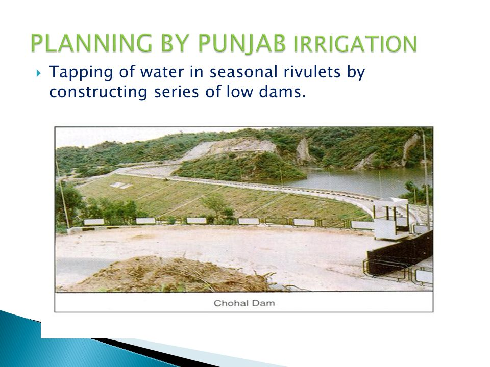  Tapping of water in seasonal rivulets by constructing series of low dams.