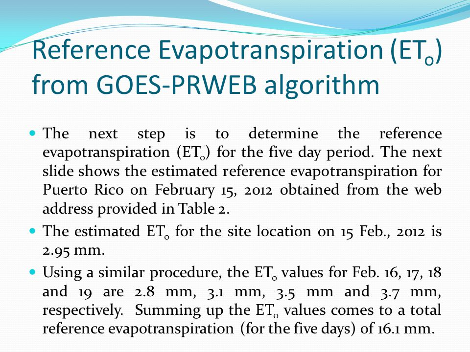 Reference Evapotranspiration (ET o ) from GOES-PRWEB algorithm The next step is to determine the reference evapotranspiration (ET o ) for the five day period.
