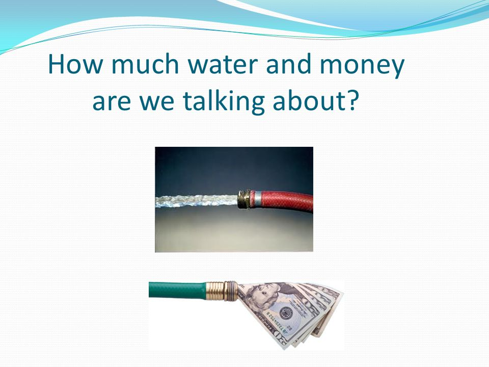 How much water and money are we talking about?