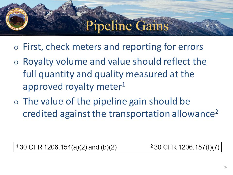 Office of Natural Resources Revenue ○ First, check meters and reporting for errors ○ Royalty volume and value should reflect the full quantity and qua