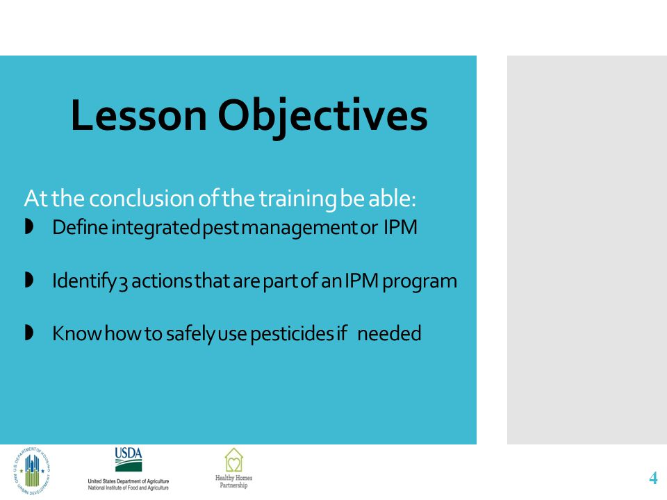 At the conclusion of the training be able:  Define integrated pest management or IPM  Identify 3 actions that are part of an IPM program  Know how