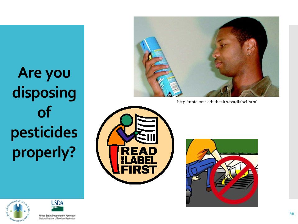 Are you disposing of pesticides properly? 56 http://npic.orst.edu/health/readlabel.html