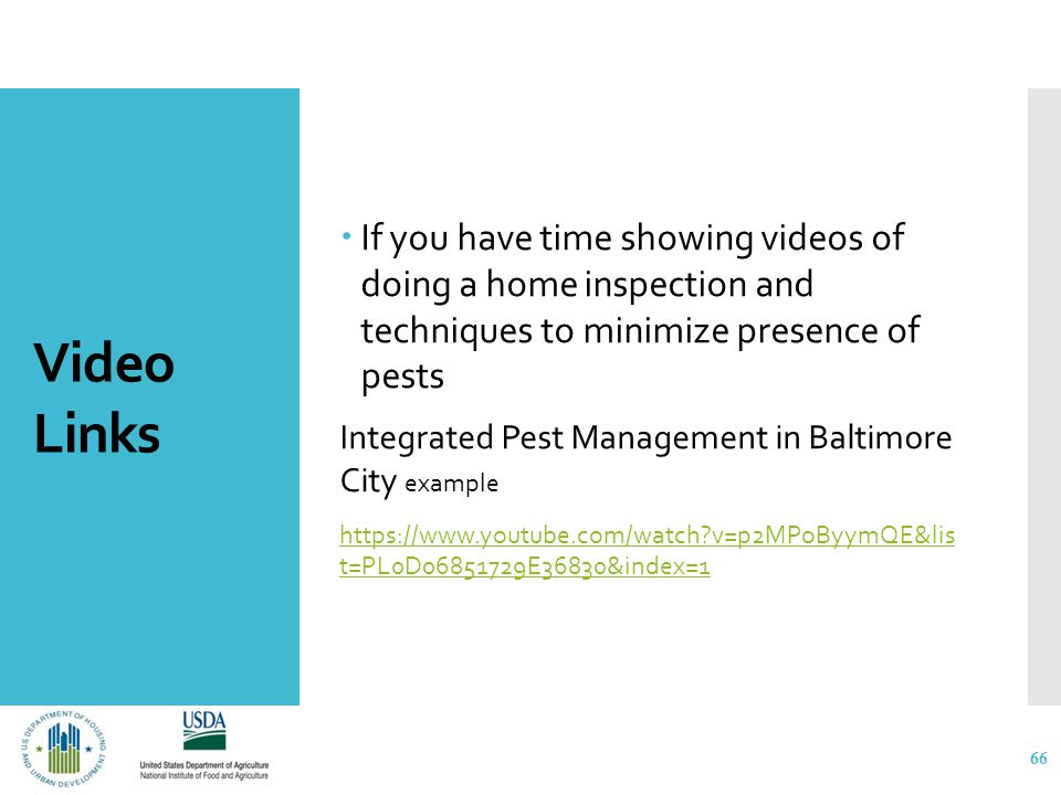 Video Links  If you have time showing videos of doing a home inspection and techniques to minimize presence of pests Integrated Pest Management in Baltimore City example https://www.youtube.com/watch v=p2MPoByymQE&lis t=PL0D06851729E36830&index=1 66
