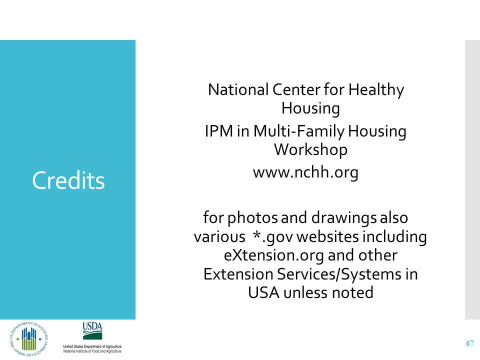 Credits National Center for Healthy Housing IPM in Multi-Family Housing Workshop www.nchh.org for photos and drawings also various *.gov websites including eXtension.org and other Extension Services/Systems in USA unless noted 67