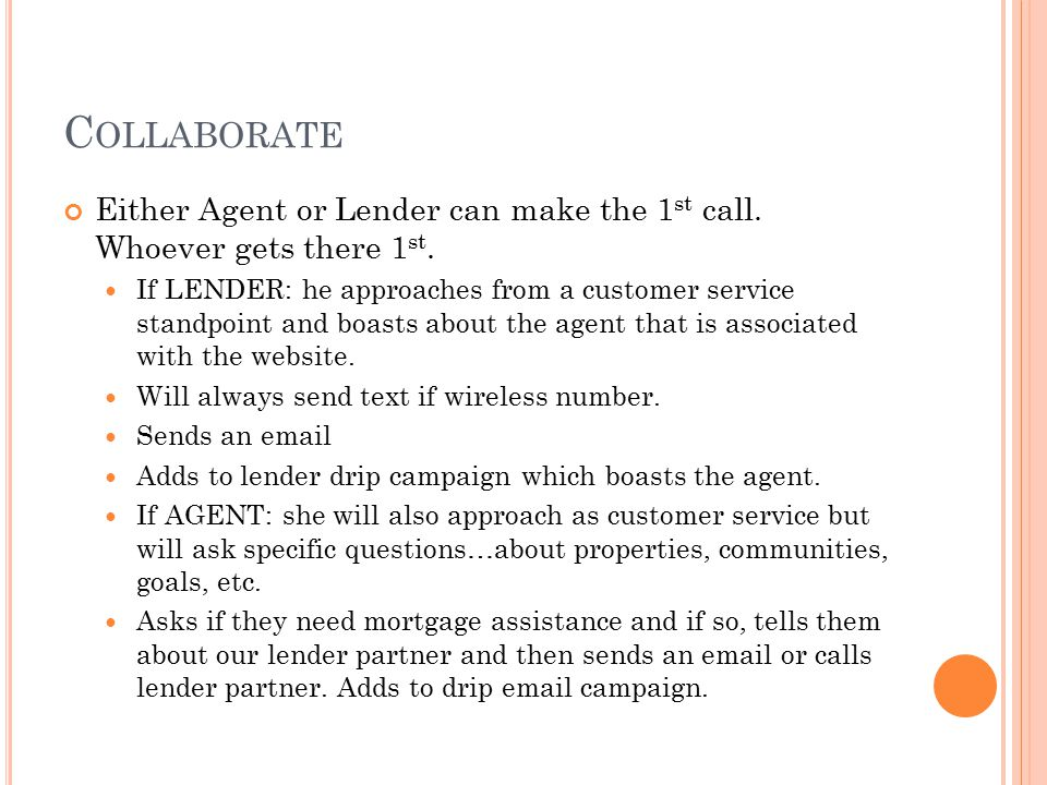 C OLLABORATE Either Agent or Lender can make the 1 st call.