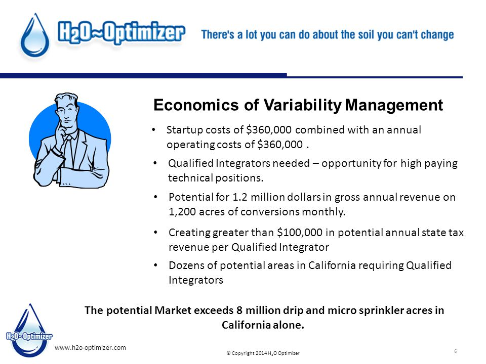 © Copyright 2014 H 2 O Optimizer www.h2o-optimizer.com 6 Economics of Variability Management Potential for 1.2 million dollars in gross annual revenue on 1,200 acres of conversions monthly.