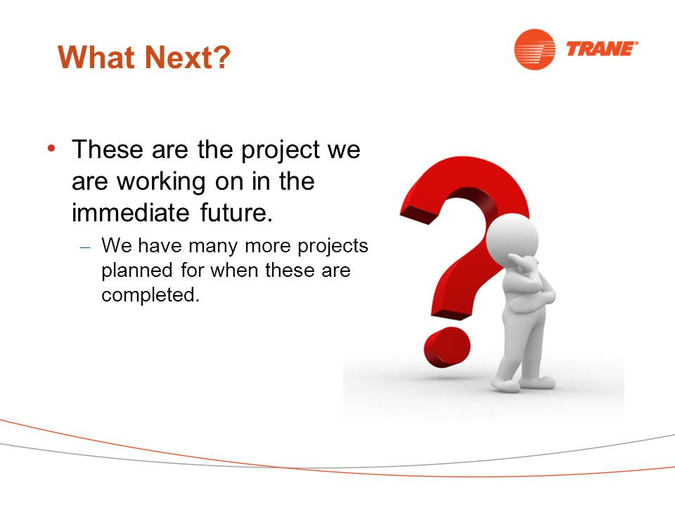 What Next. These are the project we are working on in the immediate future.
