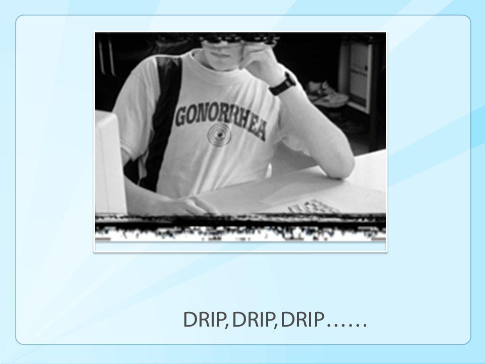 DRIP, DRIP, DRIP……