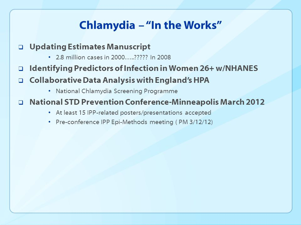 Chlamydia – In the Works  Updating Estimates Manuscript 2.8 million cases in 2000….. .