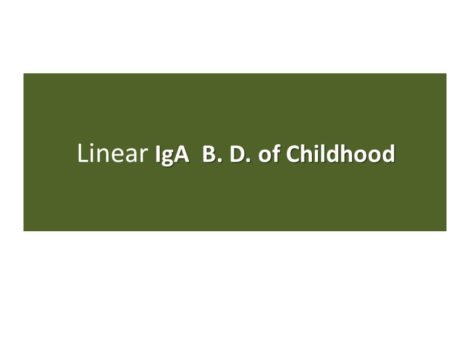IgA B. D. of Childhood Linear IgA B. D. of Childhood
