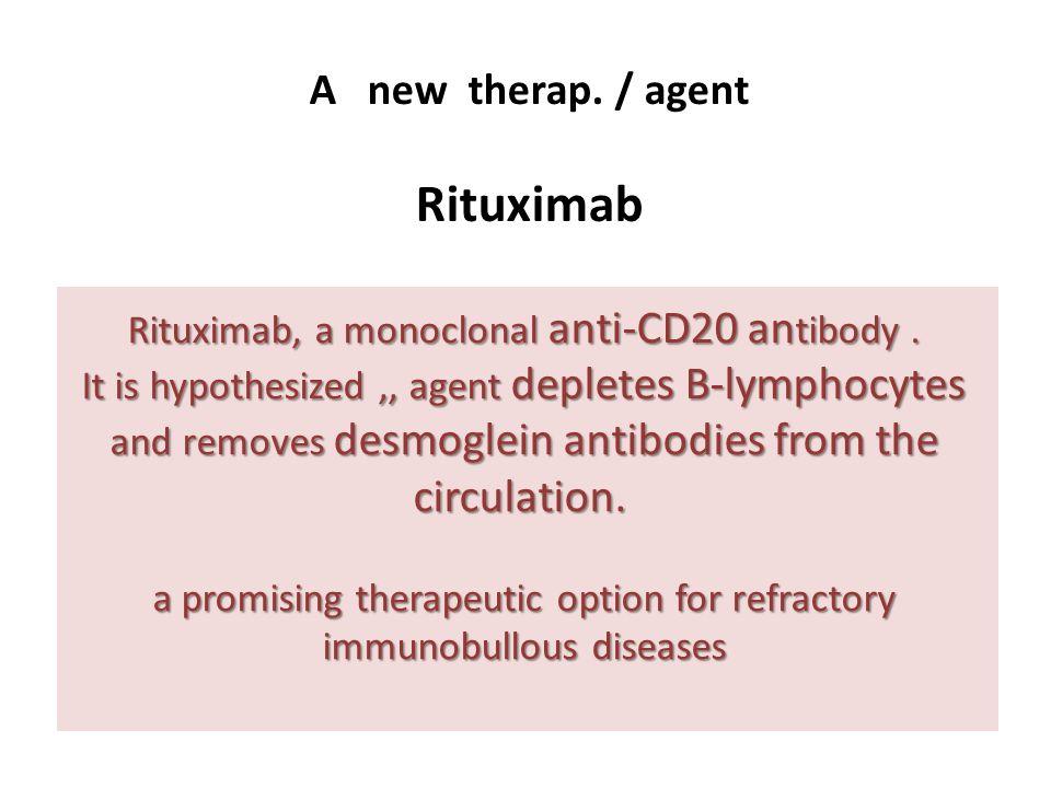 Rituximab, a monoclonal anti-CD20 an tibody.